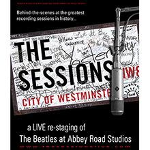 THE SESSIONS - A Live Re-staging of The Beatles at Abbey Road Studios