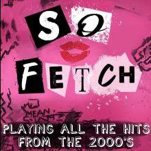 So Fetch - 2000s Tribute