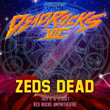 Zeds Dead 7/3  tickets at Red Rocks Amphitheatre in Morrison