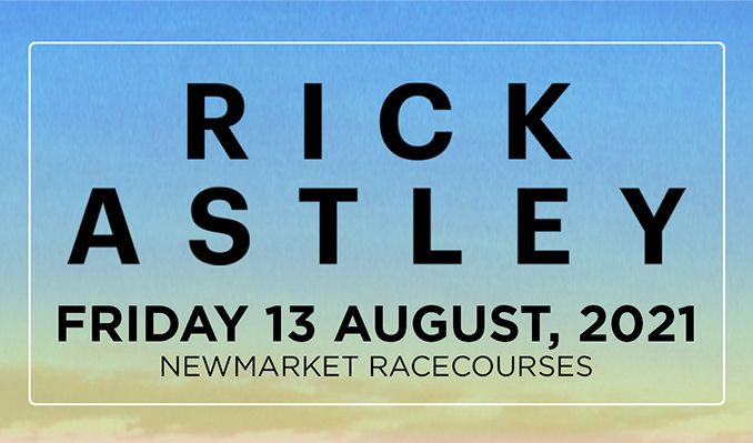 Rick Astley: The Jockey Club Live - RESCHEDULED  tickets at Newmarket Racecourses in Suffolk