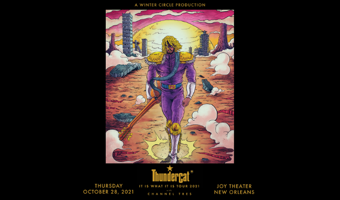 Thundercat w/ Channel Tres - MOVED TO CIVIC THEATRE tickets at The Civic Theatre in New Orleans