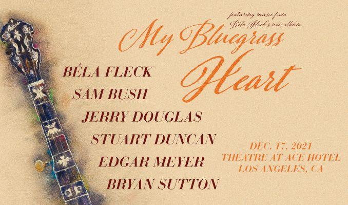 My Bluegrass Heart: Béla Fleck, Sam Bush, Jerry Douglas, Stuart Duncan, Edgar Meyer, & Bryan Sutton  tickets at The Theatre at Ace Hotel in Los Angeles