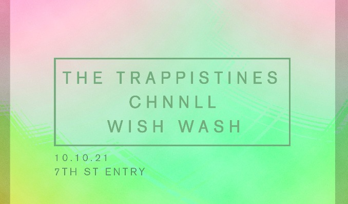 The Trappistines, CHNNLL, and Wish Wash tickets at 7th St Entry in Minneapolis