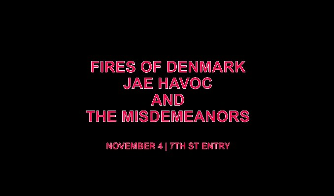 Fires of Denmark, Jae Havoc, and The Misdemeanors tickets at 7th St Entry in Minneapolis