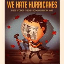 We Hate Hurricanes: Hurricane Sandy Benefit